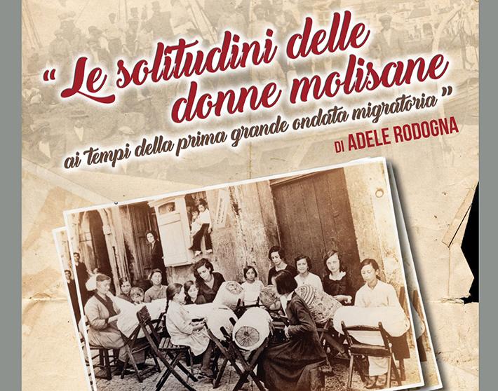"""Isernia: l'otto marzo dedicato alle donne. Si presenta il volume di Adele Rodogna dal titolo """"Le Solitudini delle donne molisane ai tempi della prima grande ondata migratoria""""."""